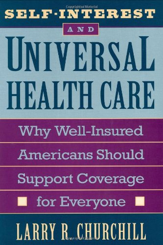 Self-Interest and Universal Health Care: Why Well-Insured Americans Should Support Coverage for E...