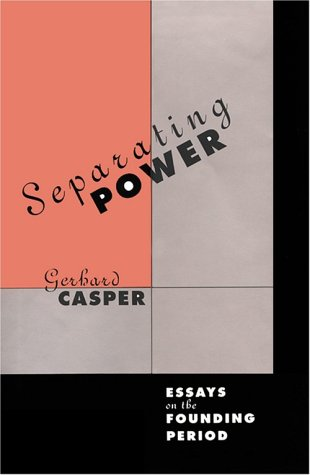Separating Power: Essays on the Founding Period: Casper, Gerhard