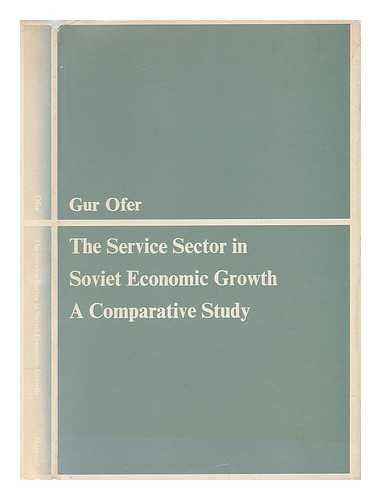 The Service Sector in Soviet Economic Growth: A Comparative Study (Harvard Economic Studies): Ofer,...