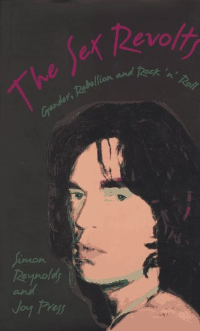 9780674802728: The Sex Revolts: Gender, Rebellion, and Rock 'n' Roll