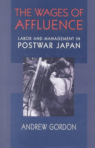 The Wages of Affluence: Labor and Management in Postwar Japan (0674805771) by Gordon, Andrew