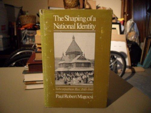 The Shaping of a National Identity: Subcarpathian Rus', 1848-1948: Magocsi, Paul R.