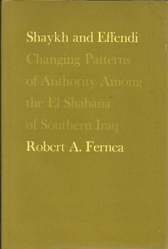 Shaykh And Effendi: Changing Patterns of Authority among the El Shabana of Southern Iraq (Harvard ...