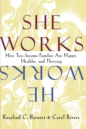 She Works/He Works: How Two-Income Families Are Happy, Healthy, and Thriving (067480595X) by Rosalind C. Barnett; Caryl Rivers