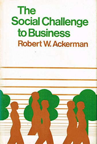 The Social Challenge to Business (0674811909) by Ackerman, Robert W.