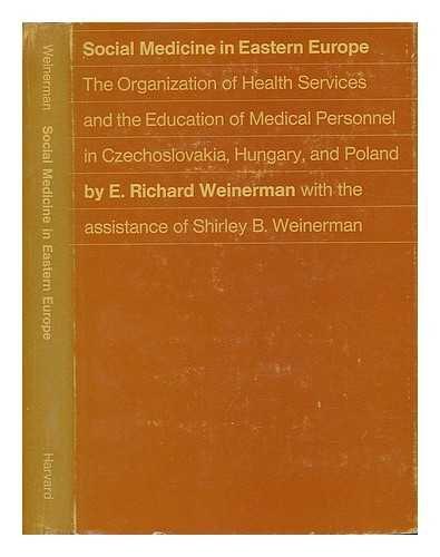 Social Medicine in Eastern Europe: The Organization: E. Richard Weinerman