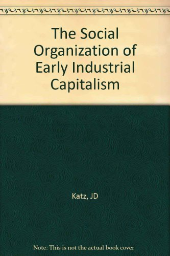 9780674814455: The Social Organization of Early Industrial Capitalism