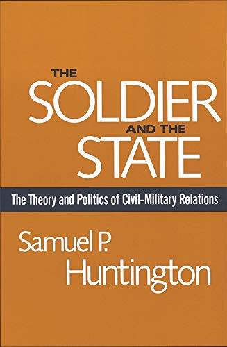9780674817364: The Soldier & the State - The Theory & Politics of Civil-Milatary (OI)