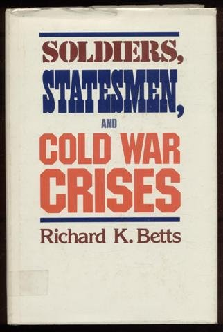Soldiers, Statesmen, and Cold War Crises