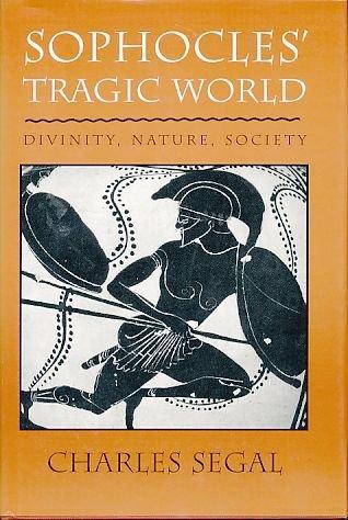 9780674821002: Sophocles' Tragic World: Divinity, Nature, Society