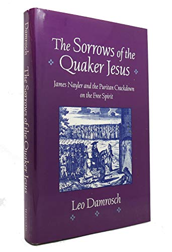 9780674821439: The Sorrows of the Quaker Jesus: James Nayler and the Puritan Crackdown on the Free Spirit