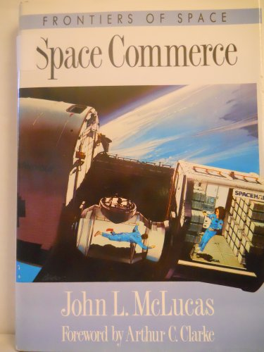 Space Commerce (Frontiers of Space): McLucas, John