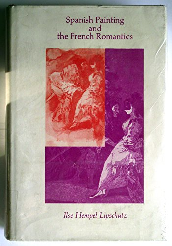 9780674831100: Spanish Painting and the French Romantics (Harvard Studies in Romance Languages, V. 32)
