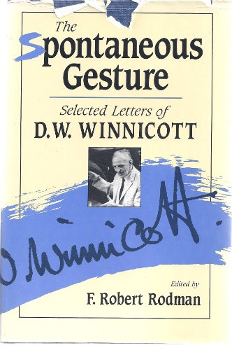 THE SPONTANEOUS GESTURE Selected Letters of D. W. Winnicott