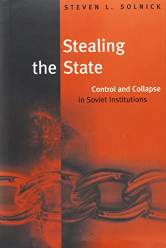 9780674836808: Stealing the State: Control and Collapse in Soviet Institutions (Russian Research Center Studies)