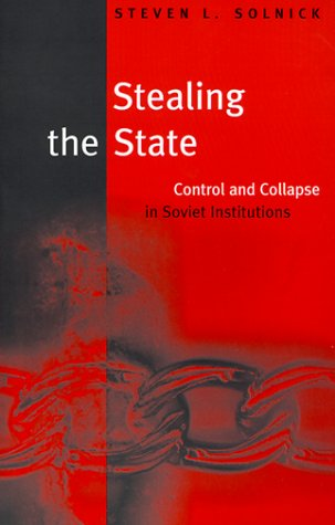 9780674836815: Stealing the State: Control and Collapse in Soviet Institutions (Russian Research Center Studies)