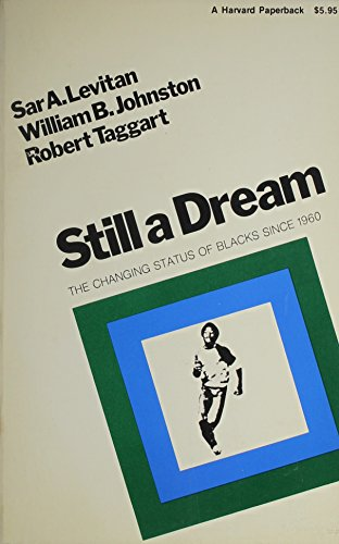 Still a Dream: The Changing Status of Blacks Since 1960: Levitan, Sar A.