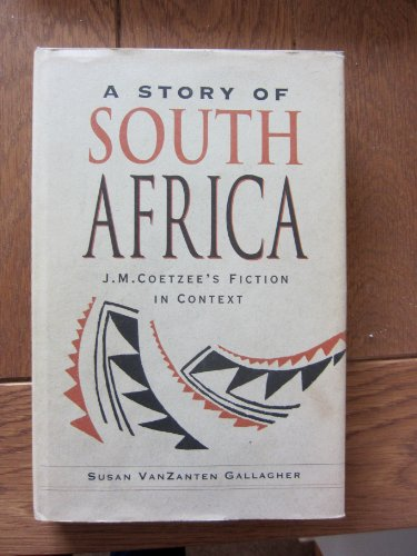 9780674839724: A Story of South Africa: J. M. Coetzee's Fiction in Context