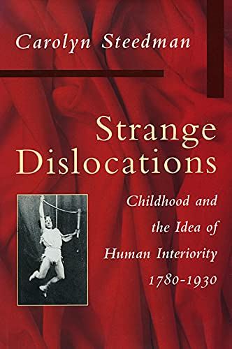 9780674839786: Strange Dislocations: Childhood and the Idea of Human Interiority