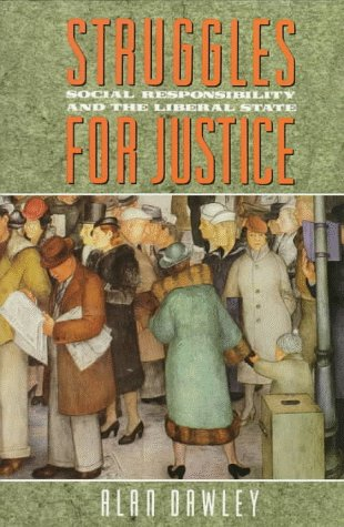 Struggles for Justice: Social Responsibility and the Liberal State: Dawley, Alan