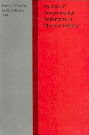 STUDIES OF GOVERNMENTAL INSTITUIONS IN CHINESE HISTORY : Harvard-Yenching Institute Studies, XXIII:...