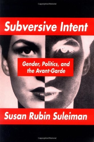9780674853843: Subversive Intent: Gender, Politics, and the Avant-Garde