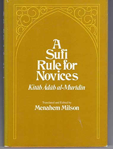9780674854000: A Sufi Rule for Novices: A Translation of the Kitab Adab Al-Muridin (Middle Eastern Studies)