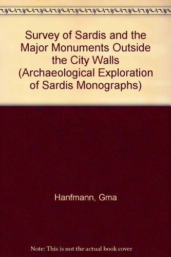 SURVEY OF SARDIS AND THE MAJOR MONUMENTS OUTSIDE THE WALLS (ARCHAEOLOGICAL EXPLORATION OF SARDIS, ...