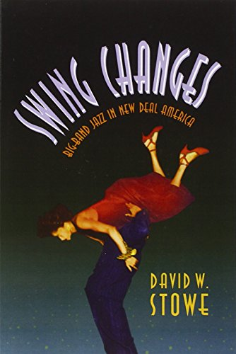 Swing Changes - Big Band Jazz in New Deal America: Stowe, David Ware