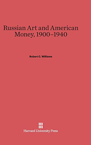 9780674863033: Russian Art and American Money, 1900-1940