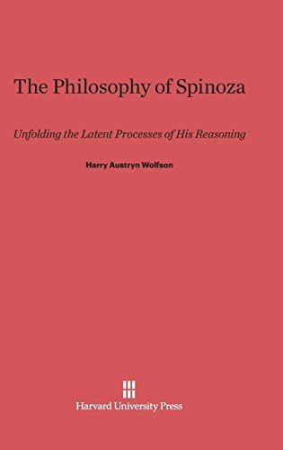 9780674863323: The Philosophy of Spinoza: Unfolding the Latent Processes of His Reasoning