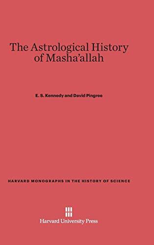 The Astrological History of Masha'allah (Hardback): E S Kennedy, David Pingree