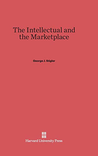 The Intellectual and the Marketplace (Hardback): George J Stigler