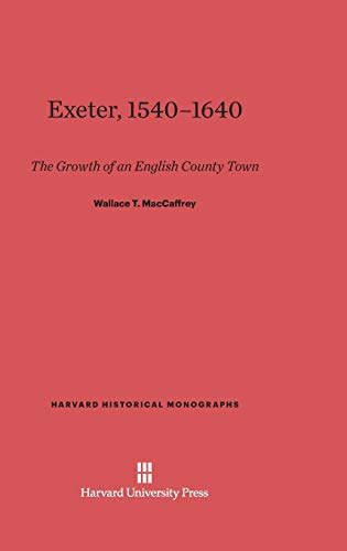 9780674864924: Exeter, 1540-1640: The Growth of an English County Town, Revised Edition (Harvard Historical Monographs)