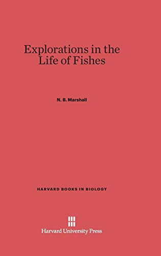 Explorations in the Life of Fishes Harvard: N. B. Marshall