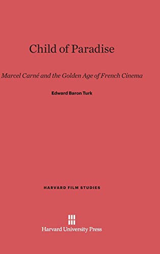 9780674865594: Child of Paradise: Marcel Carne and the Golden Age of French Cinema (Harvard Film Studies)