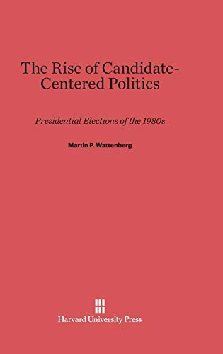 9780674865709: The Rise of Candidate-Centered Politics