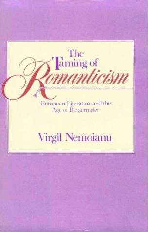 9780674868021: The Taming of Romanticism: European Literature and the Age of Biedermeier (HARVARD STUDIES IN COMPARATIVE LITERATURE)