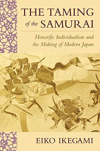 9780674868090: The Taming of the Samurai: Honorific Individualism and the Making of Modern Japan