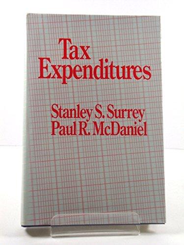 Tax Expenditures: Surrey, Stanley S.; McDaniel, Paul R.