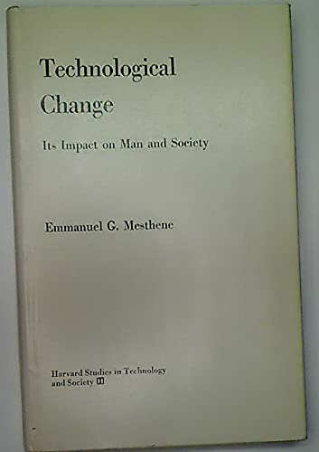 9780674872356: Technological Change: Its Impact on Man and Society (Study in Technology & Society)
