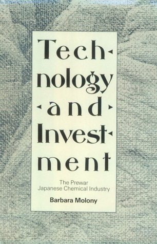 Technology and Investment: The Prewar Japanese Chemical: Molony, Barbara