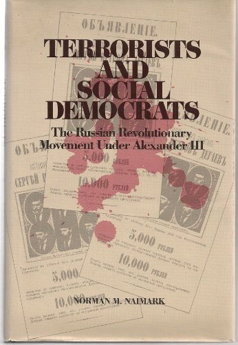 Terrorists and Social Democrats: The Russian Revolutionary Movement Under Alexander III: Naimark, ...