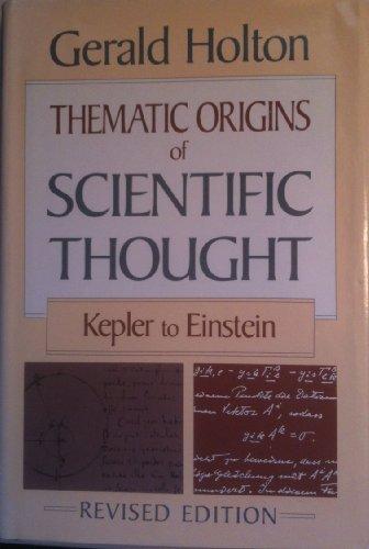 9780674877474: Thematic origins of scientific thought: Kepler to Einstein