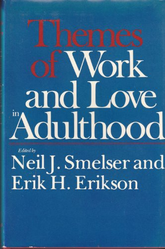 Themes of Work and Love in Adulthood: Smelser, Neil J.;Erikson,