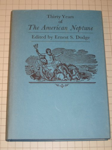 Thirty Years of the American Neptune: Dodge, Ernest S. Editor