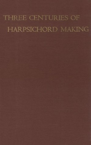 9780674888456: Three Centuries of Harpsichord Making