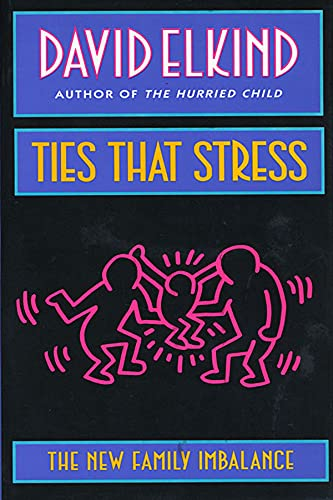Ties That Stress: The New Family Imbalance (0674891503) by David Elkind