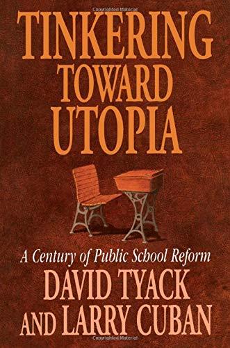 Tinkering toward Utopia: A Century of Public School Reform (0674892836) by Tyack, David; Cuban, Larry