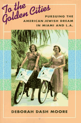 9780674893054: To the Golden Cities: Pursuing the American Jewish Dream in Miami and L.A